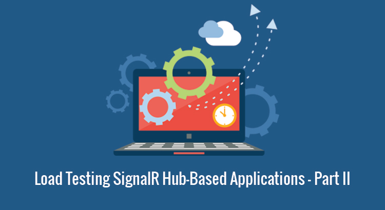 Load Testing SignalR Hub-Based Applications - Part 2