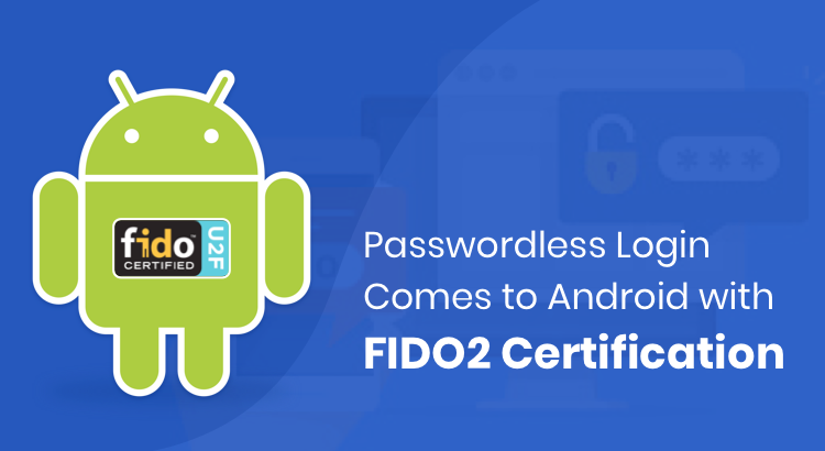 Passwordless Login Comes to Android with FIDO2 Certification