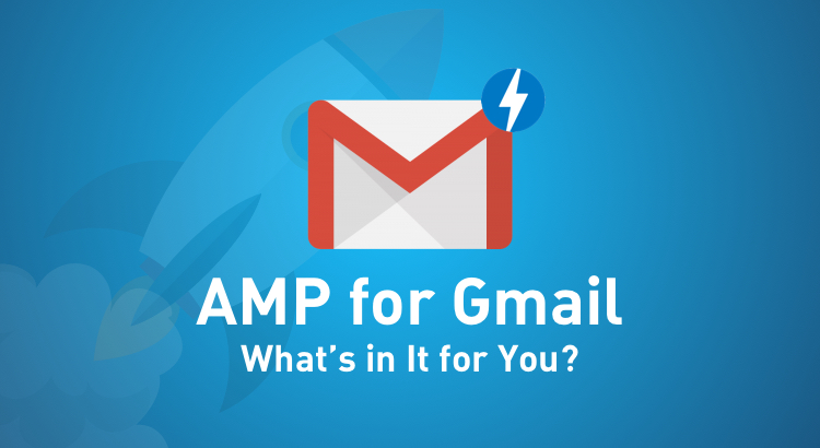 AMP for Gmail: What's in it for you?