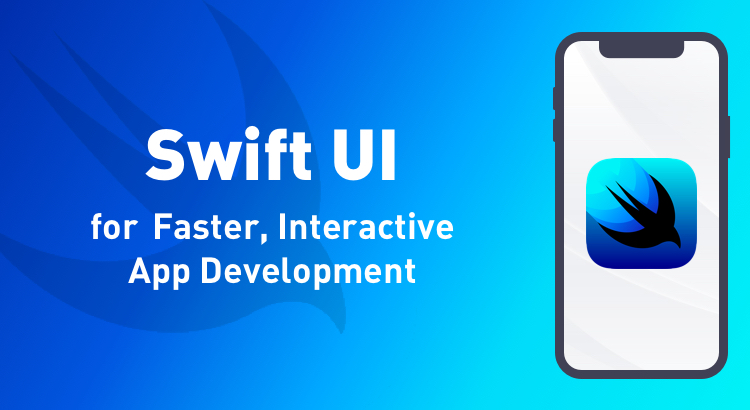 SwiftUI for Faster, Interactive App Development