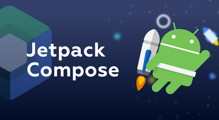 Jetpack Compose—A Modern Declarative UI Toolkit for Android