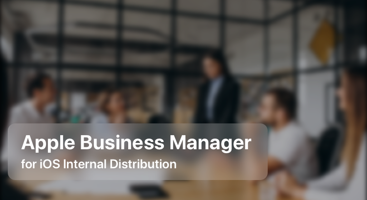Apple Business Manager—The New Path for Distributing iOS Apps In-House