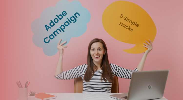 Simple Hacks to Master Adobe Campaign
